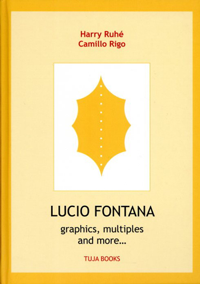 ルーチョ・フォンタナ Lucio Fontana: Graphics, Multiples And More/