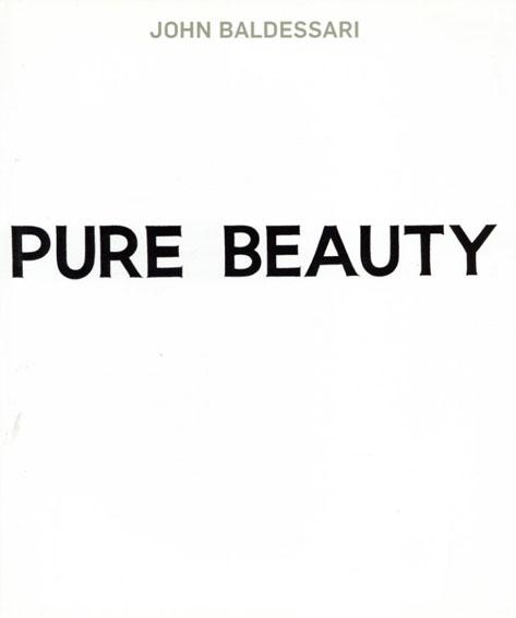 ジョン・バルデッサリ John Baldessari: Pure Beauty/Jessica Morgan/Leslie Jones Marie de Brugerolle/Bice Curiger/Douglas Eklund寄