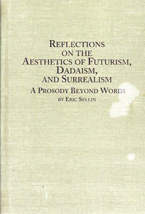 未来派、ダダイズムおよびシュールレアリスムの影響 Reflections on the Aesthetics of Futurism, Dadaism, and Surrealism: A Prosody Beyond Words/Eric Sellin