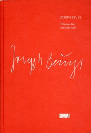 ヨーゼフ・ボイス Joseph Beuys: Pflanze,Tier Und Mensch/Franz Joseph Van Der Grinten/August Heuser/Heike Fuhlbruegge Wendelin Renn編
