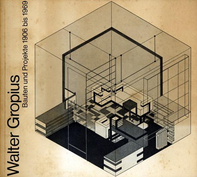 ヴァルター・グロピウス Walter Gropius: Bauten Und Projekte 1906 Bis 1969/