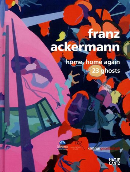 フランツ・アッカーマン Franz Ackermann: Home, Home Again/23 Ghosts/Franz Ackermann/Alex Danchev Veit Gorner/Caroline Kading/Javier Cuevas編