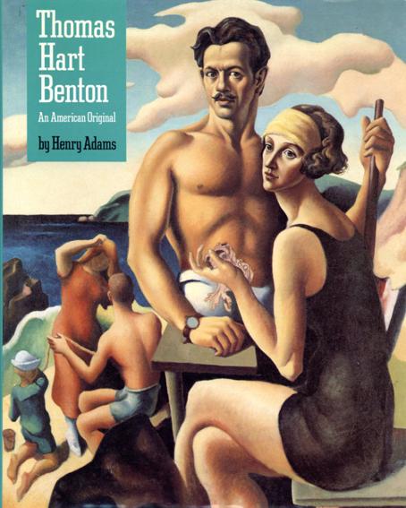 トーマス・ハート・ベントン Thomas Hart Benton: An American Original/Nelson Gallery Foundation
