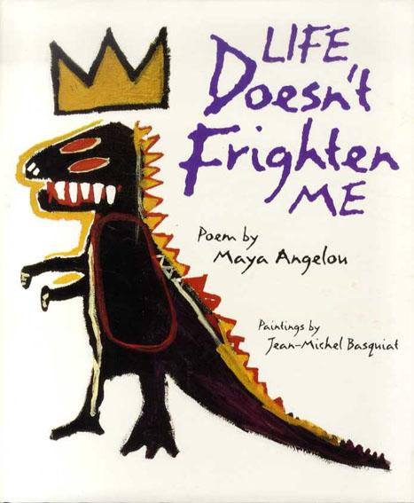 ジャン=ミシェル・バスキア Life Doesn't Frighten Me/Jean-Michel Basquat画 Maya Angelou詩