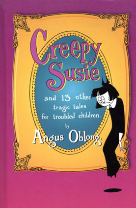 Creepy Susie: And 13 Other Tragic Tales for Troubled Children/Angus Oblong