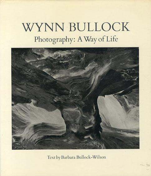ウィン・ブーロック写真集 Wynn Bullock: A Way of Life/Barbara Morgan/ Peter Bunnell