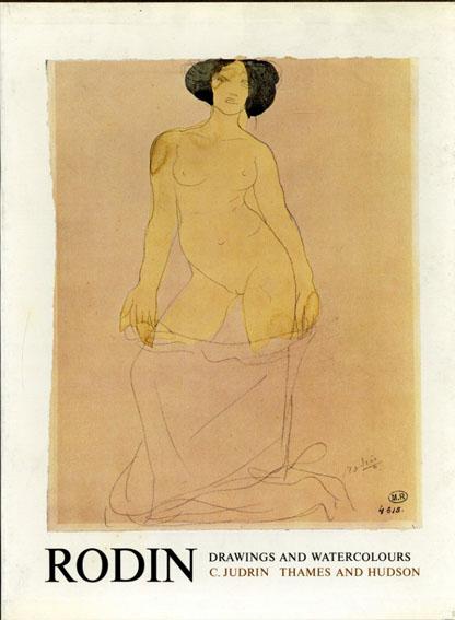 オーギュスト・ロダン Auguste Rodin: Drawings And Watercolors/Claudie Judrin