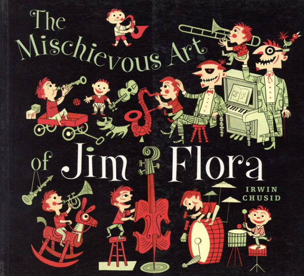 ジム・フローラ The Mischievous Art of Jim Flora/Irwin Chusid