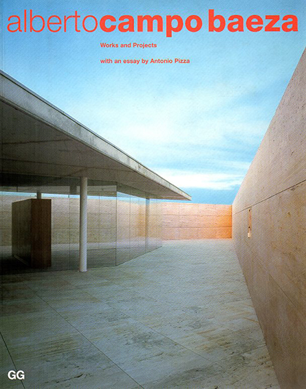 アルベルト・カンポ・バエザ Alberto Campo Baeza: Works And Projects/Alberto Campo Baeza/ Antonio Pizza