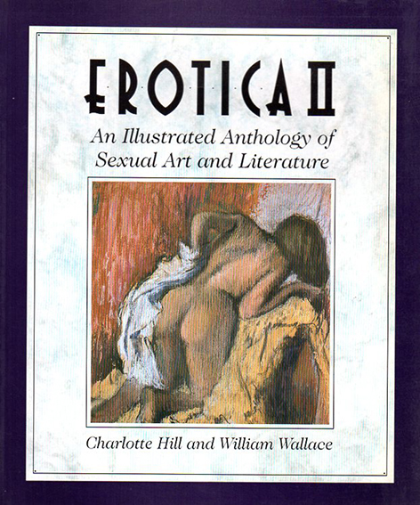 Erotica2: An Illustrated Anthology of Sexual Art and Literature/Charlotte Hill/ William Wallace編