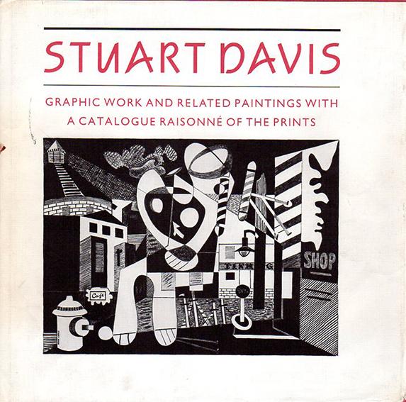 スチュアート・デイヴィス Stuart Davis: Graphic work and related paintings with a catalogue raisonne of the prints/