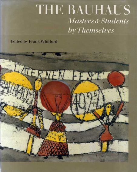 バウハウス The Bauhaus Masters & Students By Themselves/Frank Whitford