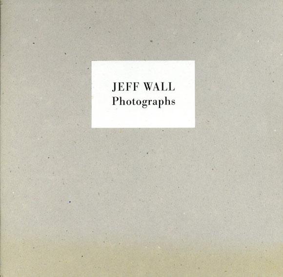 ジェフ・ウォール写真集 Jeff Wall: Photographs/Jeff Wall