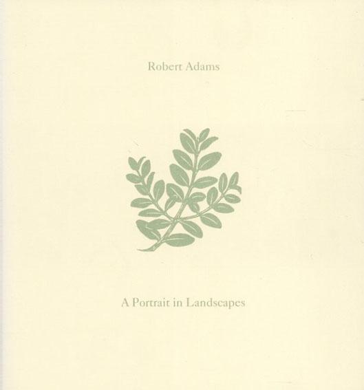 ロバート・アダムス写真集 Robert Adams: A Portrait of Landscapes/Robert Adams