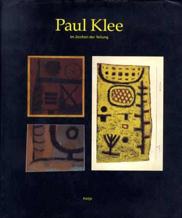 パウル・クレー Paul Klee: Im Zeichen der Teilung/Wolfgang Kersten