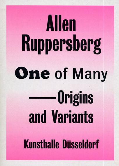 アレン・ラッパーズバーグ Allen Ruppersberg: One of Many Origins And Variants/Allen Ruppersberg Ulrike Groos/Ann Goldstein/Judith E. Vida-Spence/Wolfgang Zumdick寄