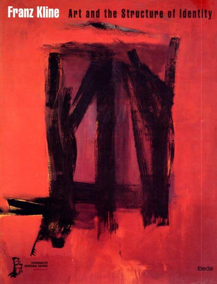 フランツ・クライン Franz Kline: Art And The Structure of Identity/Franz Kline