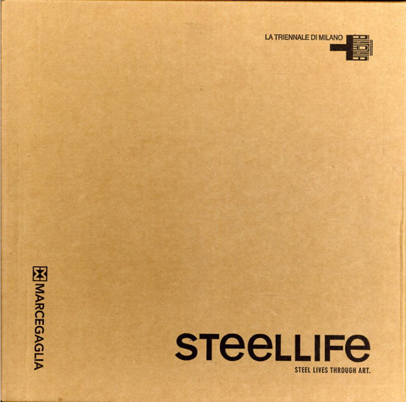 Steel Life: Steel Lives through Art/Pozzetti Elisabetta Julia Bornefeld/Zhang Huan/Magdalena Fernandez Arriaga/Francesco Bocchini/Tetsuya Nakamura, Luc Mattenberger/Adeela Suleman/Subodh Gupta他収録