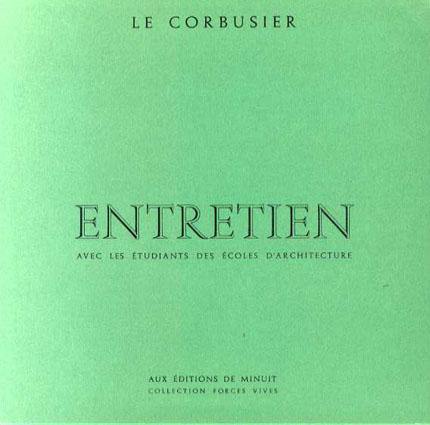 ル・コルビュジエ Le Corbusier: Entretien avec les etudiants des ecoles d'architecture/ル・コルビュジエ
