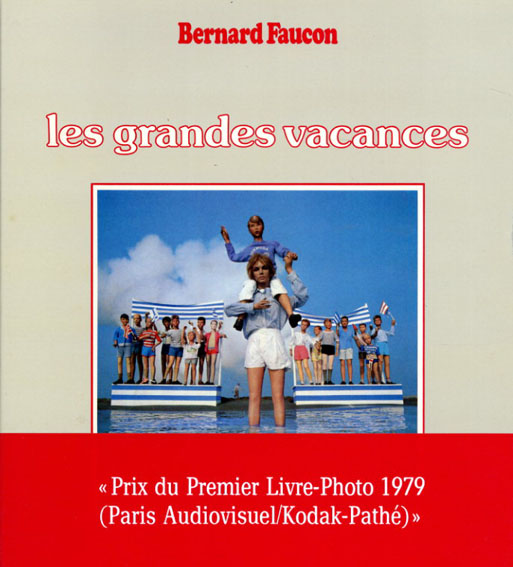 ベルナール・フォコン写真集 Bernard Faucon: Les Grandes Vacances/Bernard Faucon