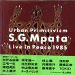 ムパタ Urban Primitivism: Live In Peace 1985/S.G.Mpataのサムネール