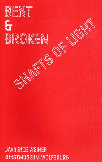 ローレンス・ウェイナー Lawrence Weiner: Bent & Broken Shafts of Light/Lawrence Weiner Gijs Van Tuyl/Kunstmuseum Wolfsburg