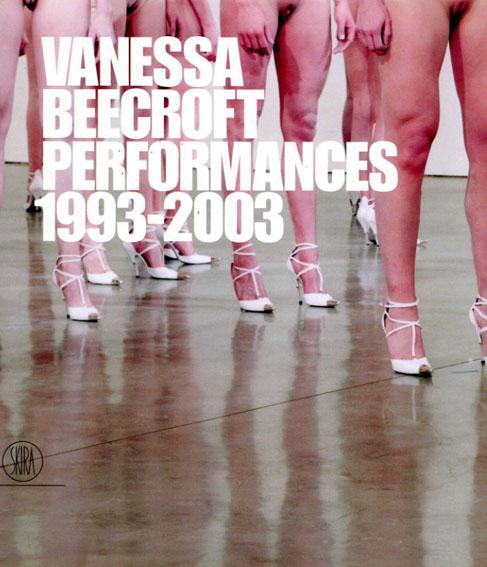 ヴァネッサ・ビクロフト Vanessa Beecroft: Performances 1993-2003/Vanessa Beecroft