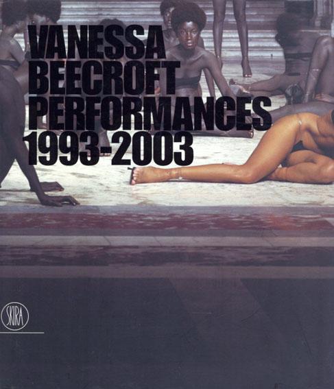 ヴァネッサ・ビクロフト Vanessa Beecroft: Performances 1993-2003/Marcella Beccaria