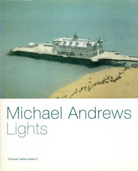 マイケル・アンドリューズ Michael Andrews: Lights/Michael Andrews William Feaver/Belen Gopegui編