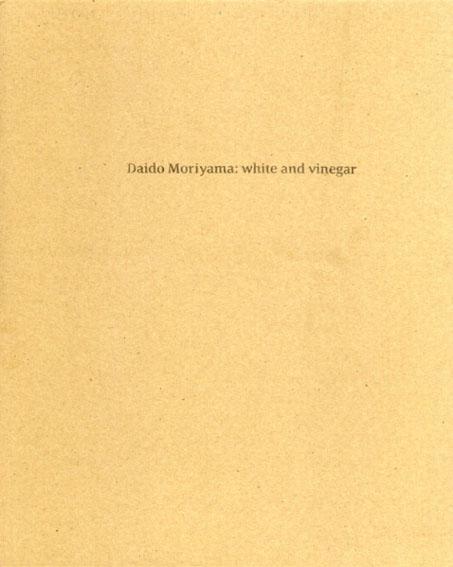 White And Vinegar/森山大道
