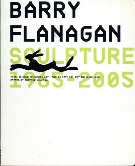 バリー・フラナガン Barry Flanagan: Sculpture 1965-2005/Mel Gooding/Hans-Ulrich Obrist/Bruce Arnold Enrique Juncosa編
