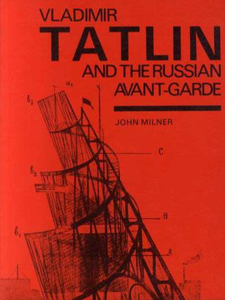 ウラジーミル・タトリン Vladimir Tatlin: Vladimir Tatlin and the Russian Avant-Garde/John Milner