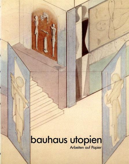 バウハウス Bauhaus Utopien. Arbeiten auf Papier/Stefan Kraus寄稿 Wulf Herzogenrath編