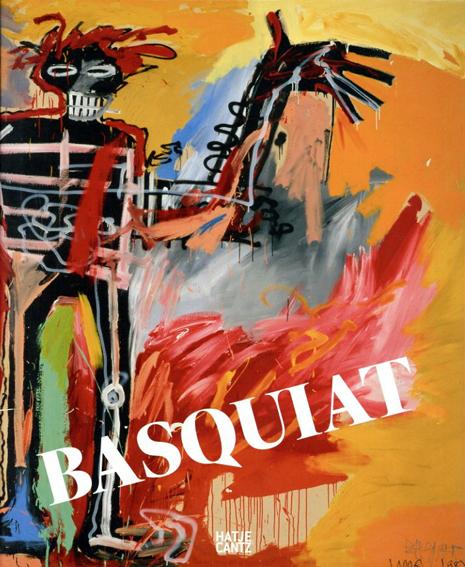 ジャン=ミシェル・バスキア Basquiat/Glenn O'Brien/Robert Storr/Sam Keller/Dieter Buchhart編