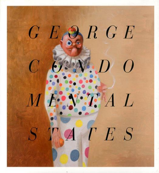 ジョージ・コンド George Condo: Mental States/ジョージ・コンド