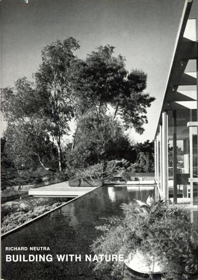 リチャード・ノイトラ Richard Neutra: Building With Nature/Richard Neutra