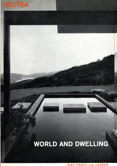 リチャード・ノイトラ Richard Neutra: World and Dwelling/Richard Neutra
