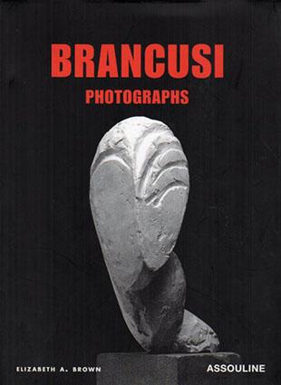 ブランクーシ Brancusi: Photographs/Elizabeth A. Brown