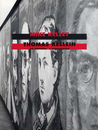 マイク・ケリー トーマス・ケライン Mike Kelley Thomas Kellein: Ein Gesprach A Conversation/