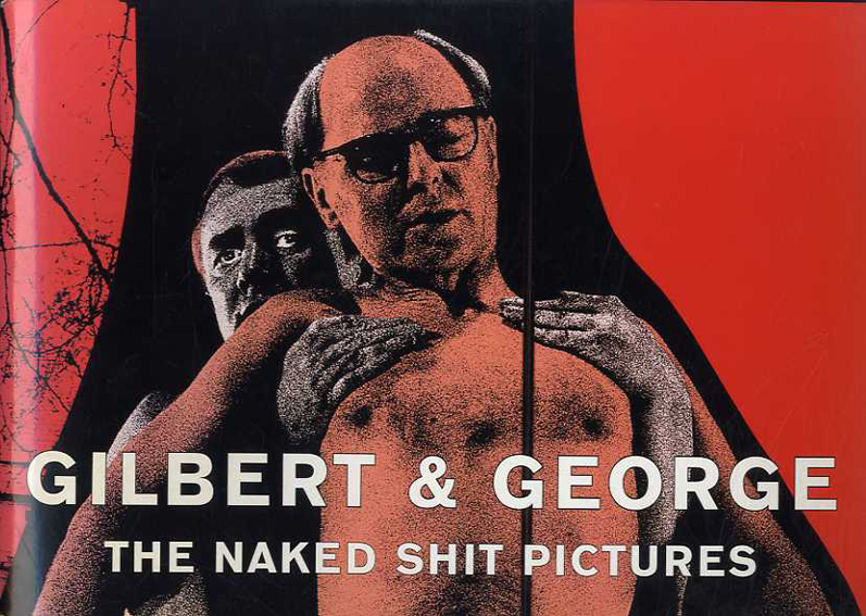 ギルバート&ジョージ The Naked Shit Pictures /Gilbert & George