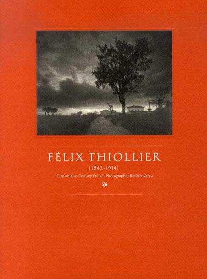 フェリックス・ティオリエ Felix Thiollier いま蘇る19世紀末ピクトリアリズムの写真家 Felix Thiollier 1842-1914/Felix Thiollier