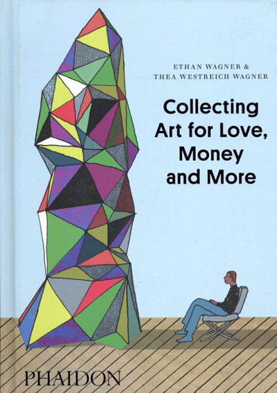 Collecting Art for Love, Money and More/Ethan Wagner/ Thea Westreich Wagner