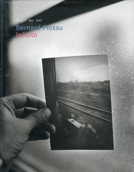ベルナール・プロス Bernard Plossu: Forget Me Not/Rafael Roncero