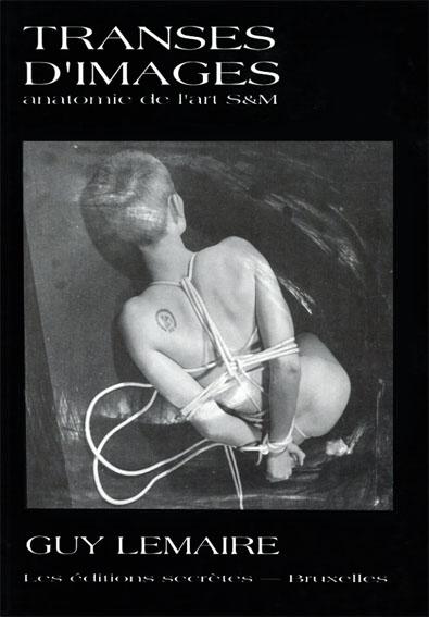 ガイ・ルメール写真集 Guy Lemaire: Transes d'Images Anatomie De l'Art S&M/Guy Lemaire