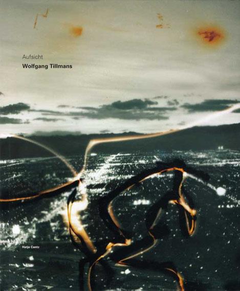 ヴォルフガング・ティルマンス写真集 Wolfgang Tillmans: Aufsicht/Wolfgang Tillmans