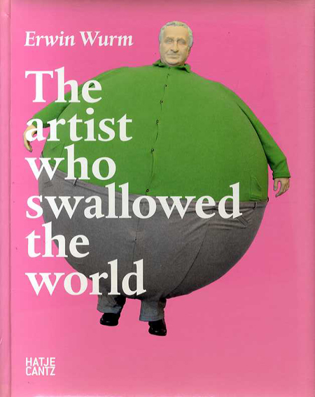 アーウィン・ワーム Erwin Wurm: The Artist Who Swallowed the World/Erwin Wurm
