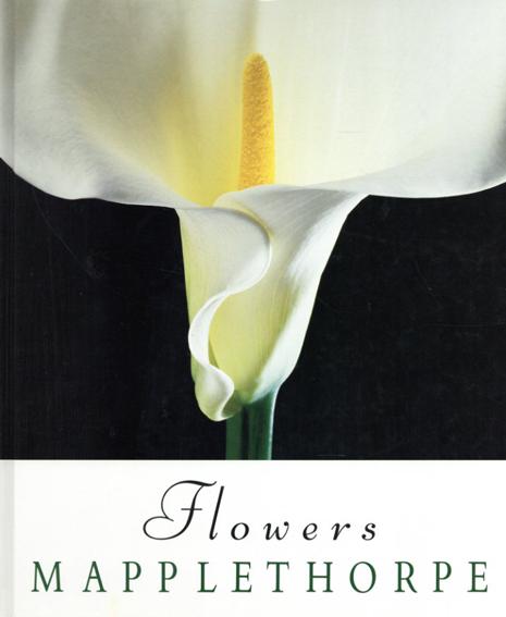 ロバート・メイプルソープ写真集 Robert Mapplethorpe: Flowers/Robert Mapplethorpe