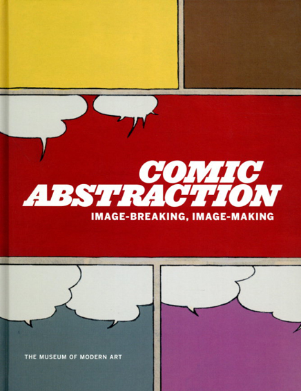 Comic Abstraction: Image Breaking, Image Making/Roxana Marcoc
