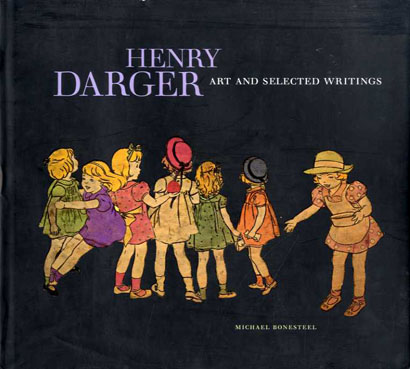 ヘンリー・ダーガー画集 Henry Darger: Art and Selected Writings /Michael Bonesteel