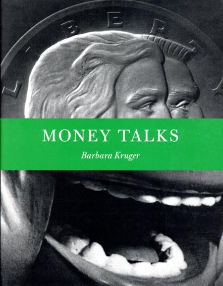 バーバラ・クルーガー Barbara Kruger: Money Talks/Lisa Phillips寄稿